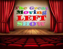 The Great Moving Left Show