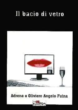 Recensione di Il bacio di vetro di Adrena e Oliviero Angelo Fuina