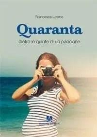 copertinaQuaranta Recensione di Quaranta dietro le quinte di un pancione di Francesca Lesmo Sponsorizzati