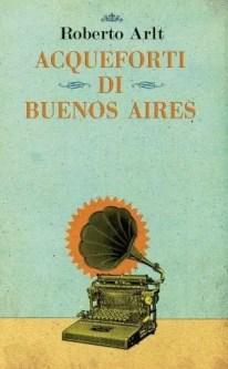 Roberto-Arlt-e1408196250433 Acqueforti di Buenos Aires di Roberto Arlt Anteprime