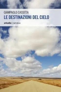 Le-destinazioni-del-cielo-e1411747415197 Le destinazioni del cielo di Giampaolo Cassitta Anteprime
