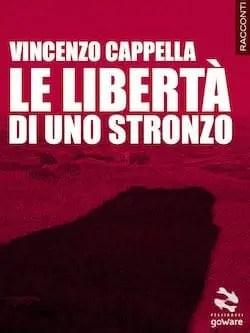 Recensione di Le libertà di uno stronzo di Vincenzo Cappella