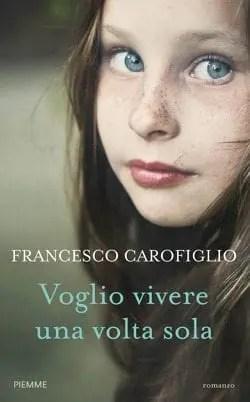Recensione di Voglio vivere una volta sola di Francesco Carofiglio