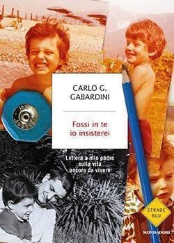 Recensione di Fossi in te io insisterei di Carlo Giuseppe Gabardini