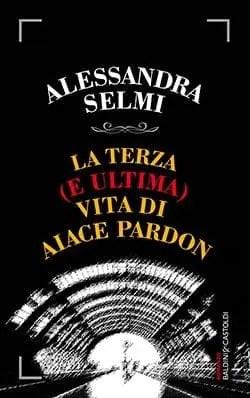Recensione di La terza (e ultima) vita di Aiace Pardon di Alessandra Selmi