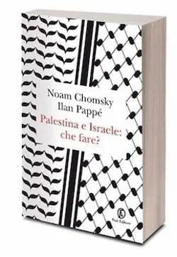 Palestina e Israele. Che fare? di Noam Chomsky e Ilan Pappé