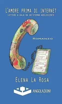 Recensione di L'amore prima di internet – lettere a naja da un'eterna adolescente di Elena La Rosa