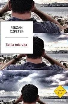 Sei-la-mia-vita-e1436900087775 Recensione di Sei la mia vita di Ferzan Ozpetek Libri Mondadori