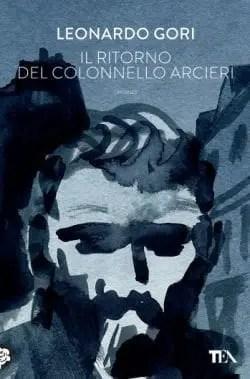9788850240081_il_ritorno_del_colonnello_arcieri Recensione di Il ritorno del colonnello Arcieri di Leonardo Gori Recensioni libri