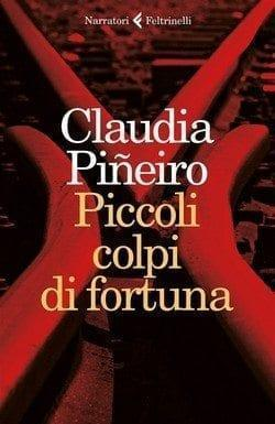 Piccoli colpi di fortuna di Claudia Piñeiro