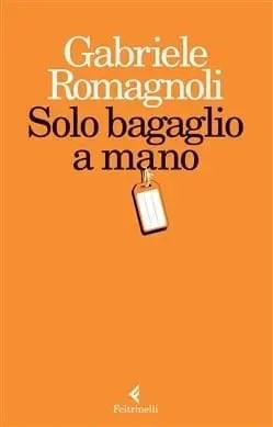Solo-bagaglio-a-mano Recensione di Solo bagaglio a mano di Gabriele Romagnoli Recensioni libri