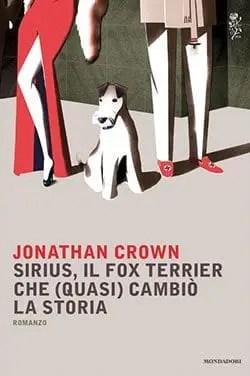 Recensione di Sirius, il fox terrier che (quasi) cambiò la storia di Jonathan Crown