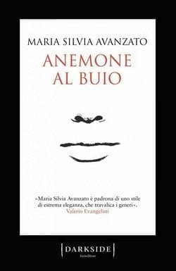 Anemone al buio di Maria Silvia Avanzato