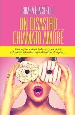 Recensione di Un disastro chiamato amore di Chiara Giacobelli