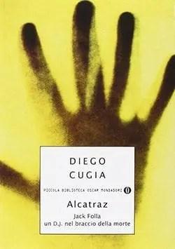 Recensione di Alcatraz. Jack Folla un DJ nel braccio della morte di Diego Cugia