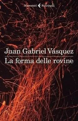 La-forma-delle-rovine-cover La forma delle rovine di Juan Gabriel Vasquez Anteprime