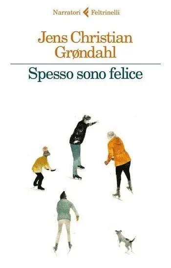 Spesso-sono-felice-cover Spesso sono felice di Jens C. Grøndahl Anteprime