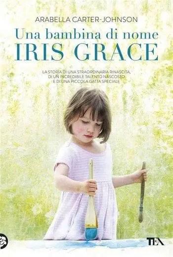 Una bambina di nome Iris Grace di Arabella Carter-Johnson
