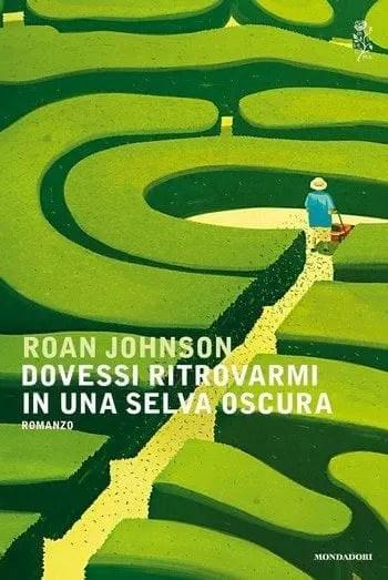 Dovessi-ritrovarmi-in-una-selva-oscura-cover Dovessi ritrovarmi in una selva oscura di Roan Johnson Anteprime