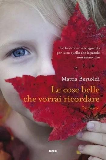 Le-cose-belle-che-vorrai-ricordare-cover Le cose belle che vorrai ricordare di Mattia Bertoldi Anteprime