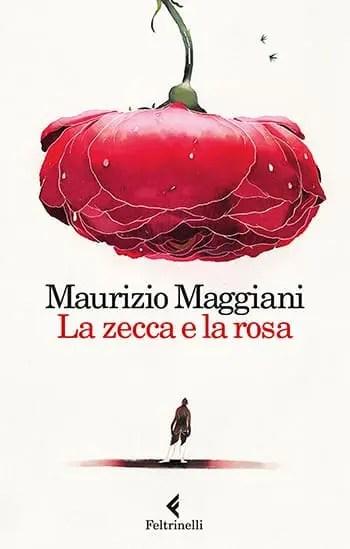 Recensione di La zecca e la rosa di Maurizio Maggiani