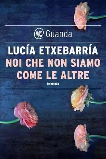 Recensione di Noi che non siamo come le altre di Lucia Etxebarria