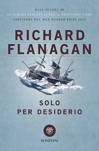 Recensione di Solo per desiderio di Richard Flanagan