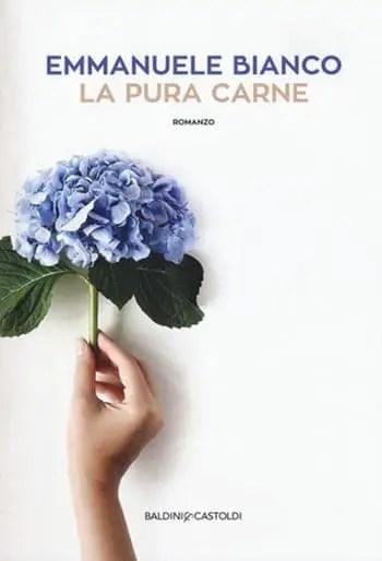 9788893880381_0_0_507_75 Recensione di La pura carne di Emmanuele Bianco Recensioni libri