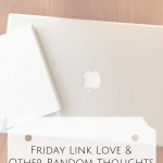 Friday Link Love & Other Random Thoughts
