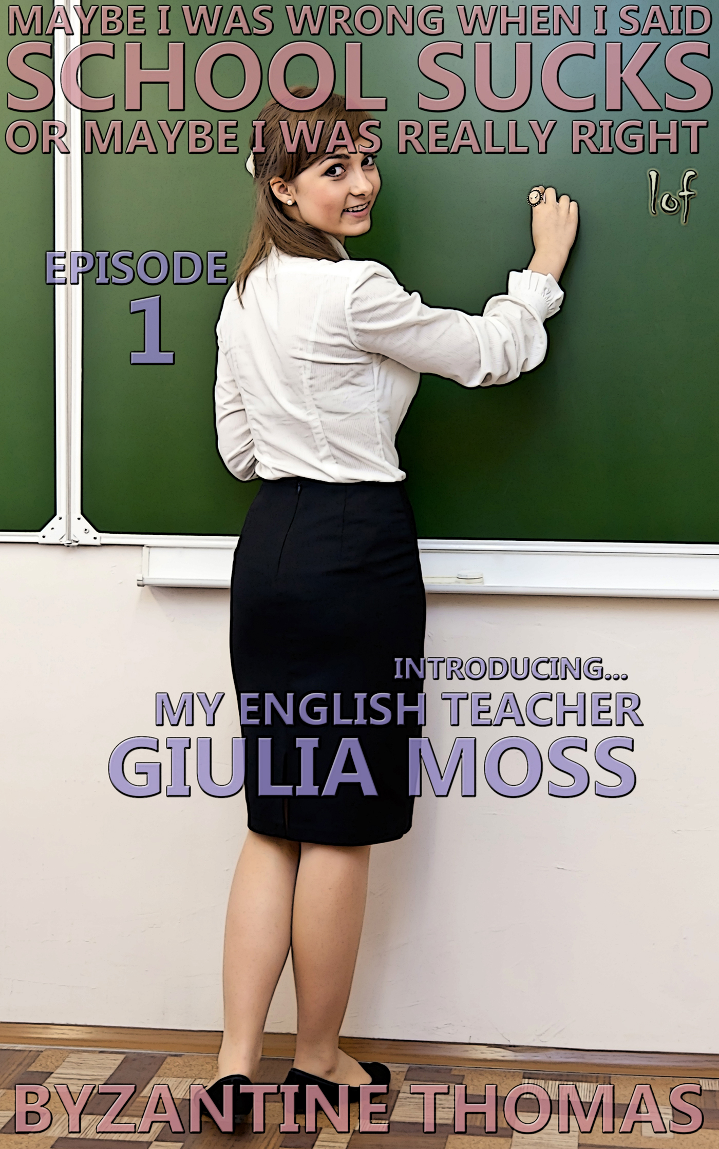LOF New Release: School Sucks: Episode 1 (Introducing My English Teacher Giulia Moss)
