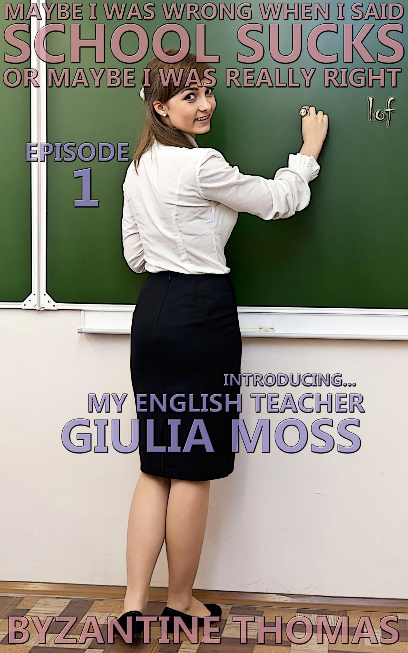 LOF New Release: School Sucks: Episode 1 (Introducing My English Teacher Giulia Moss)