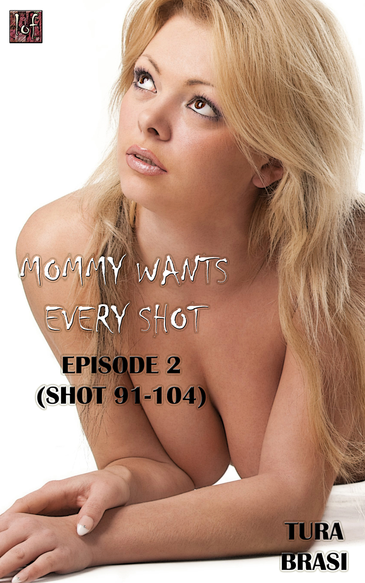 LOF New Release: Mommy Wants Every Shot: Episode 2 (Shot 91-104)