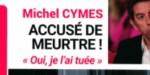 """Michel Cymès - accusé de meurtre - """"Oui, je l'ai tuée"""""""