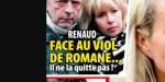 Renaud, face au viol de Romane Serda,  il ne la quitte pas