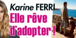 Karine Ferri, elle rêve d'adopter, sa confidence