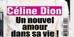 Céline Dion, un nouvel amour dans sa vie, Sylvain occupe ses pensées