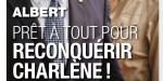 Albert de Monaco prêt à tout pour reconquérir Charlène malgré le danger