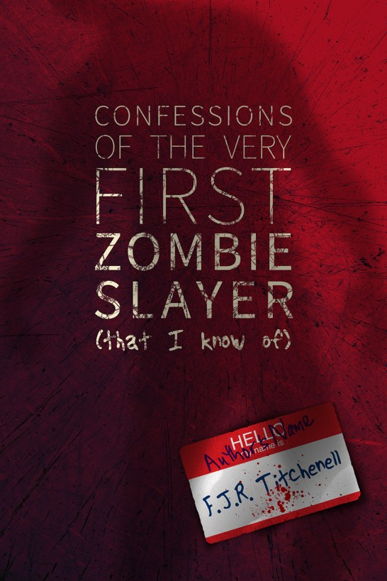 Confessions of the Very First Zombie Slayer (That I Know of) book cover