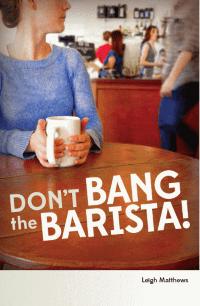 Don't Bang the Barista!