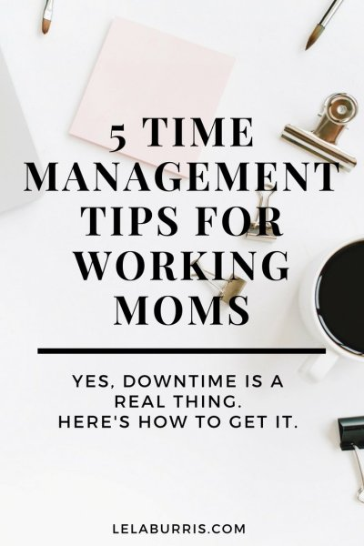 5 Time Management Tips For Working Moms