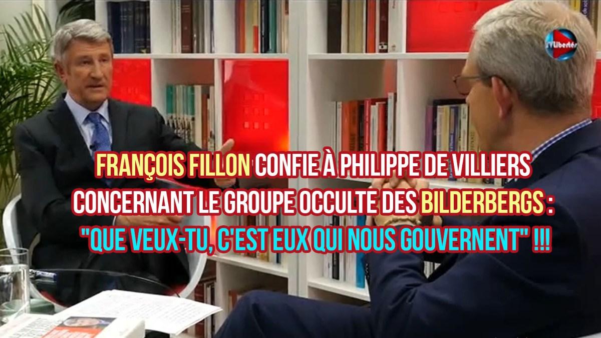 François Fillon confie à Philippe de Villiers concernant les Bilderbergs : «Que veux-tu, c'est eux qui nous gouvernent»