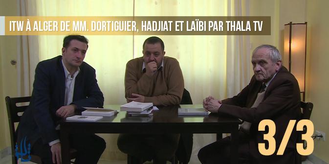 ITW à Alger de MM. Dortiguier, Hadjiat et Laïbi par Thala TV – Partie 3/3