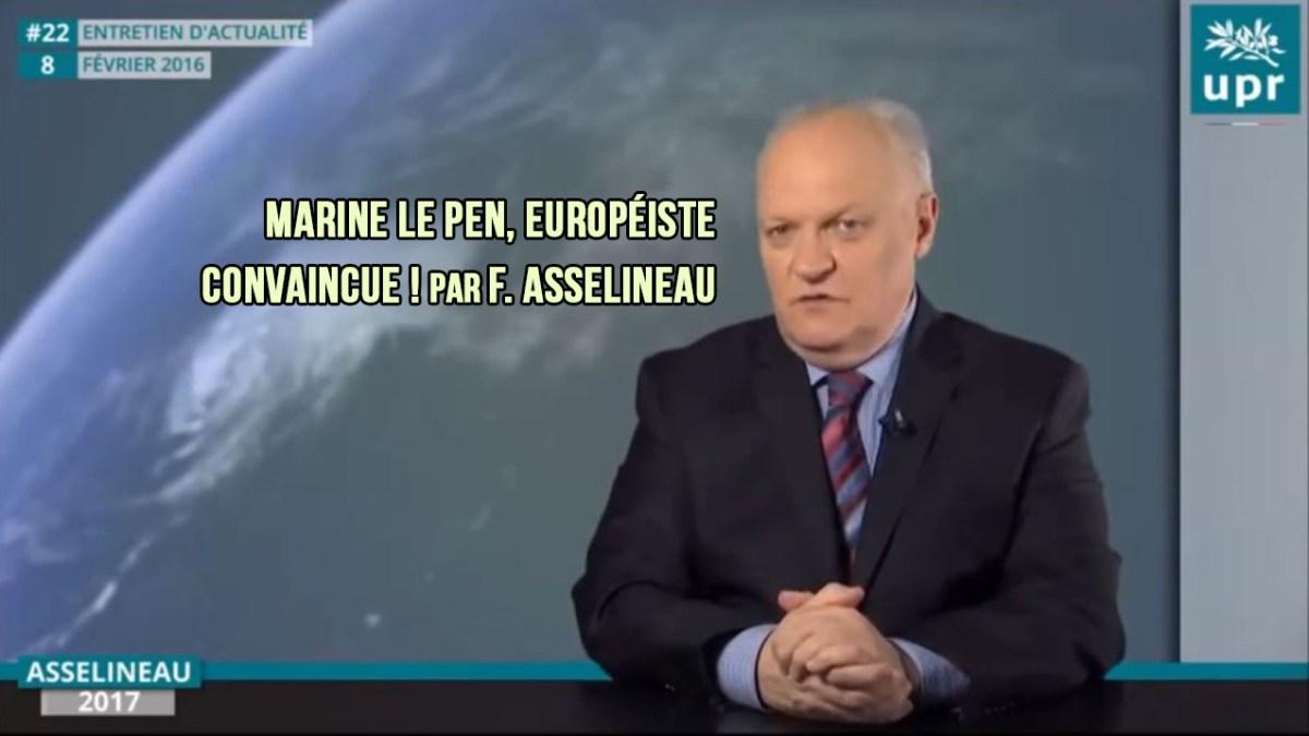 Marine Le Pen, européiste convaincue ! par F. Asselineau