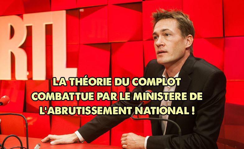 La théorie du complot combattue par le ministère de l'abrutissement national !