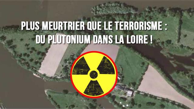 Plus meurtrier que le terrorisme : du plutonium dans la Loire !
