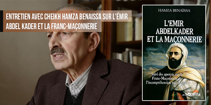 Entretien avec Cheikh Hamza Benaïssa sur l'Émir Abdel Kader et la franc-maçonnerie (mars 2016)