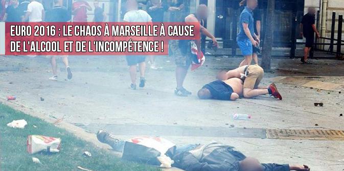 Euro 2016 : le chaos à Marseille à cause de l'alcool et de l'incompétence !