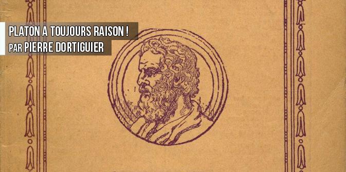 Platon a toujours raison ! par Pierre Dortiguier