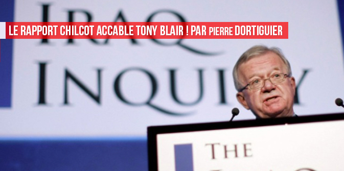 Le rapport Chilcot accable Tony Blair ! par Pierre Dortiguier