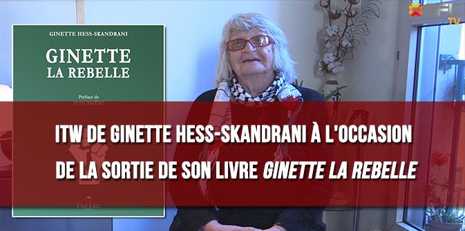 ITW de Ginette Hess-Skandrani, réalisée à l'occasion de la sortie de son livre «Ginette la rebelle»